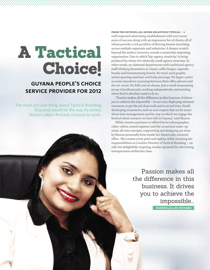 Tactical Branding (Guyana) has been featured in this year's edition of the Services Scoop; a Caribbean based, regionally circulated trade magazine. Catch the article and find out 'how we get things done behind the scenes' here in Guyana. Just click http://issuu.com/cnsc/docs/services_scoop_2014_-_final/44